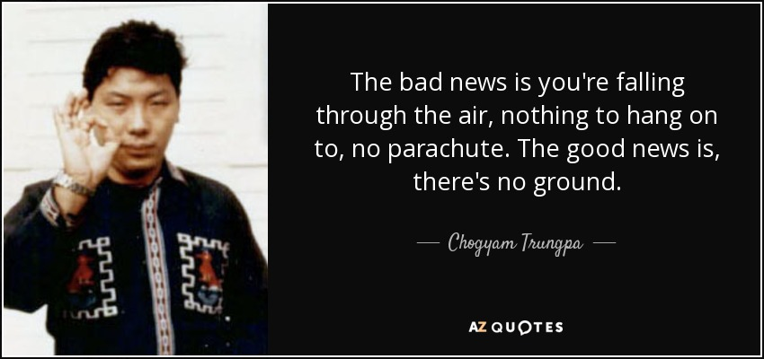 quote-the-bad-news-is-you-re-falling-through-the-air-nothing-to-hang-on-to-no-parachute-the-chogyam-trungpa-52-3-0339
